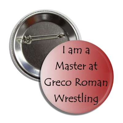 i am a master at greco roman wrestling will ferrel ladies man leon phelps have a nice day smile ass tattoo fight ring competition funny saying comment
