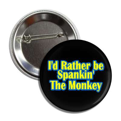 id i would rather be spankin the monkey spanking penis cock dick wack jerk off chimp perverted funny