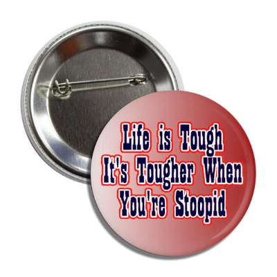 life is tough its tougher when you are stoopid stupid funny saying clint eastwood