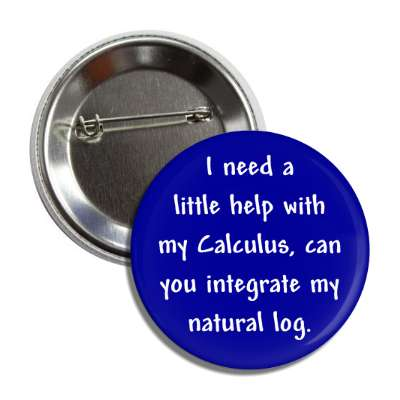 i need a little help with my calculus can you integrate my natural log butt