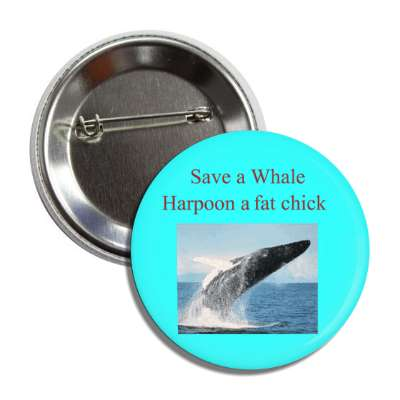 save a whale harpoon a fat chick button