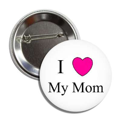i love my mom button