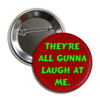 they are all gunna laugh at me button