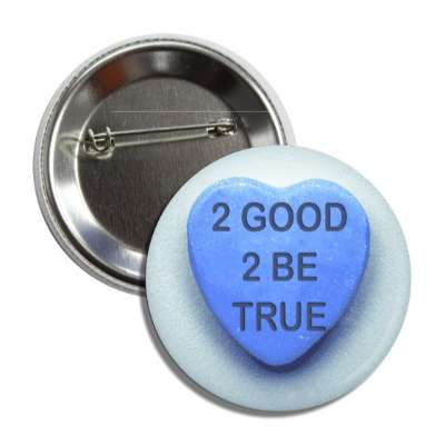 2 good 2 be true valentines day heart candy blue button