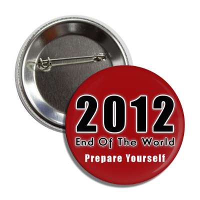 2012 end of the world prepare yourself button