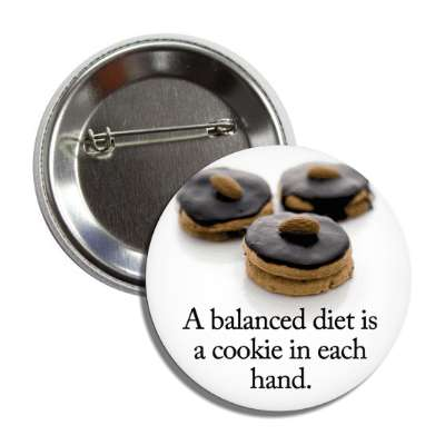 a balanced diet is a cookie in each hand button