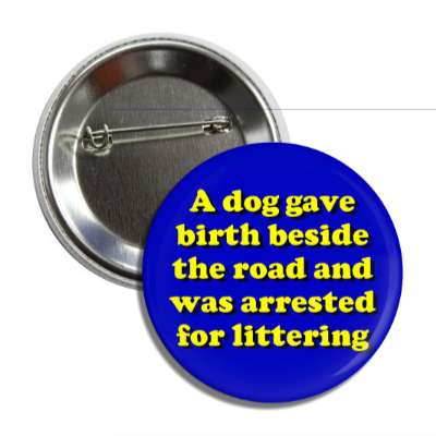 a dog gave birth beside the road and was arrested for littering button