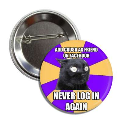 add crush as a friend on facebook never log in again anxiety cat button