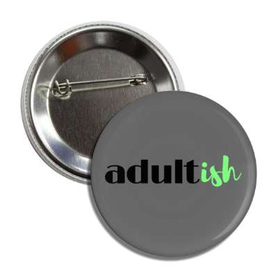 adultish button