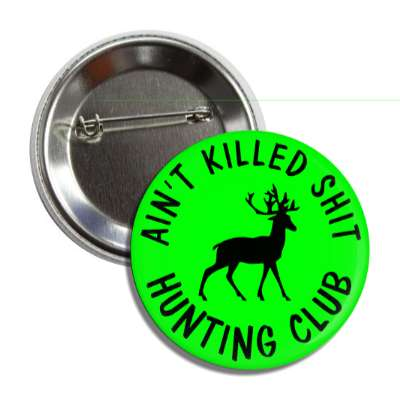aint killed shit hunting club green black button