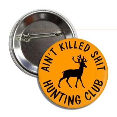 aint killed shit hunting club orange deer silhouette button