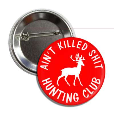 aint killed shit hunting club red deer silhouette button