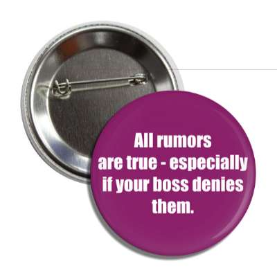 all rumors are true especially if your boss denies them button