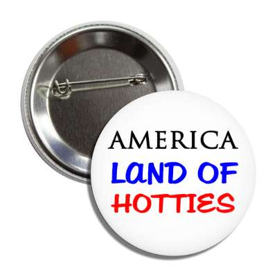 america land of hotties button