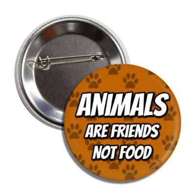 animals are friends not food brown paw prints button
