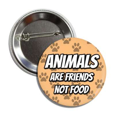 animals are friends not food paw prints tan button