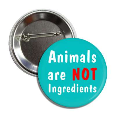 animals are not ingredients teal white red button