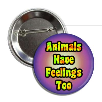 animals have feelings too colorful multicolor button