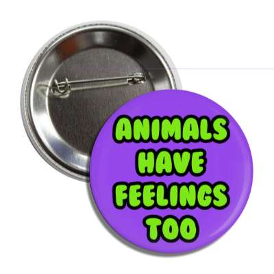 animals have feelings too button