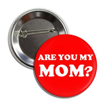 are you my mom button
