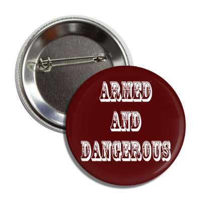 armed and dangerous old timey button