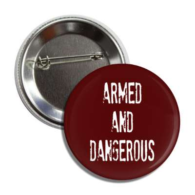 armed and dangerous stamped button