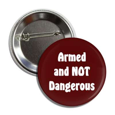 armed and not dangerous bold button