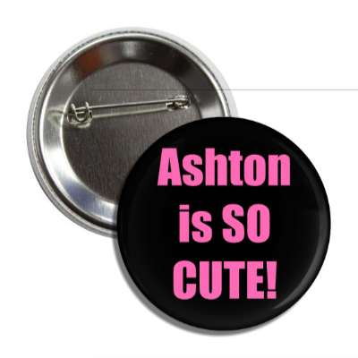 ashton is so cute button