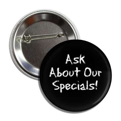 ask about our specials chalk button
