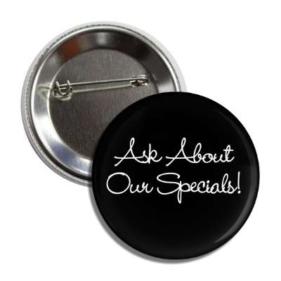 ask about our specials cursive handwriting button