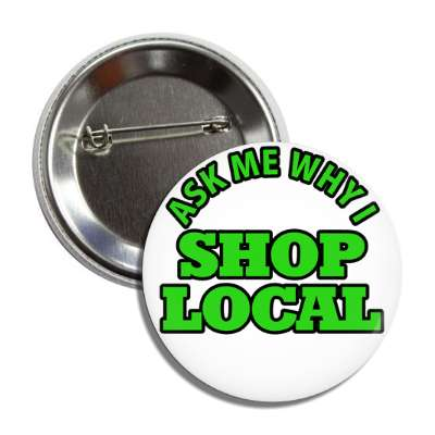 ask me why i shop local button