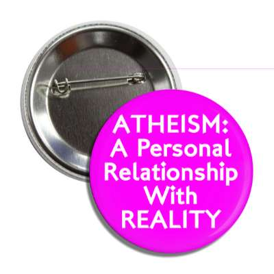 atheism a personal relationship with reality button