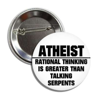 atheist rational thinking is greater than talking serpents button
