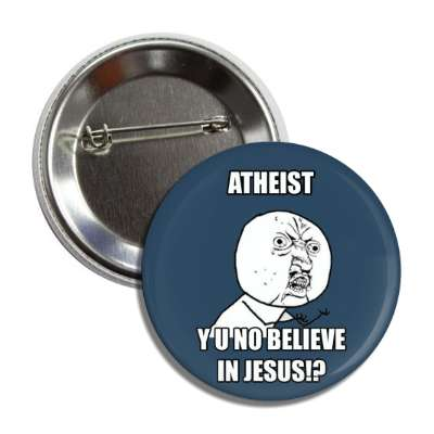 atheist y u no believe in jesus button