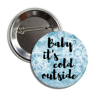 baby its cold outside snowflakes button