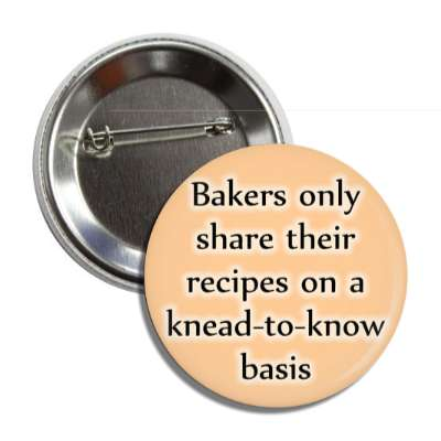 bakers only share their recipes on a knead to know basis button