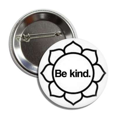 be kind lotus flower button