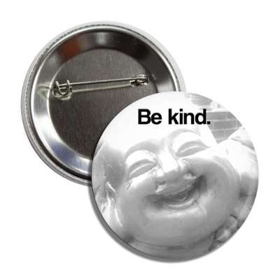 be kind smiling buddha button