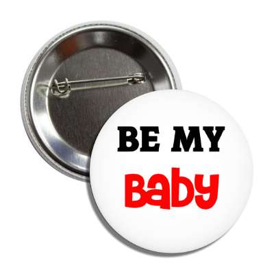 be my baby button