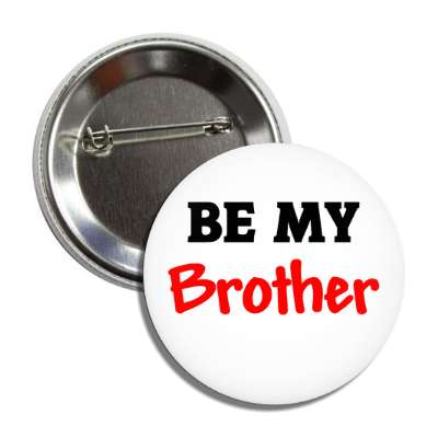 be my brother button