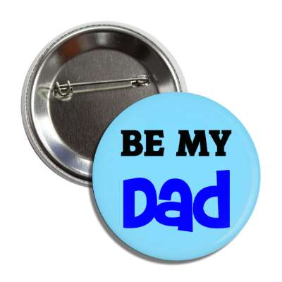 be my dad button