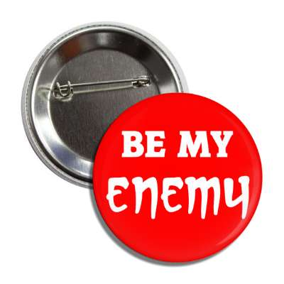 be my enemy button