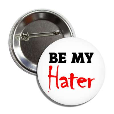 be my hater button