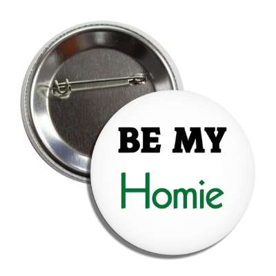 be my homie button