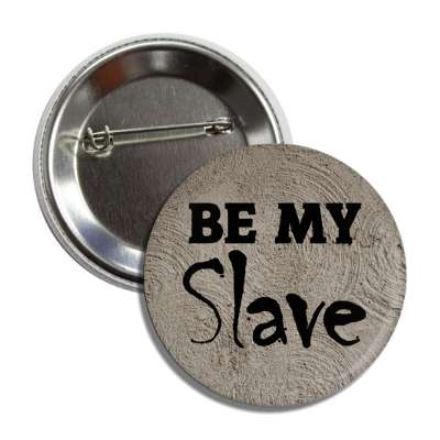 be my slave textured button