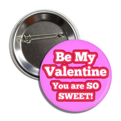 be my valentine you are so sweet magenta button
