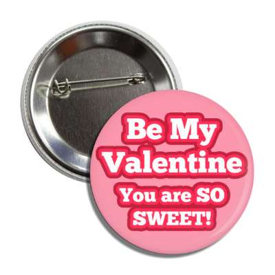 be my valentine you are so sweet pink button