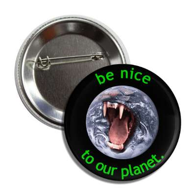 be nice to our planet tiger fangs earth button