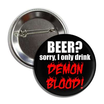 beer sorry i only drink demon blood button