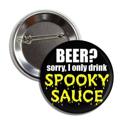 beer sorry i only drink spooky sauce button